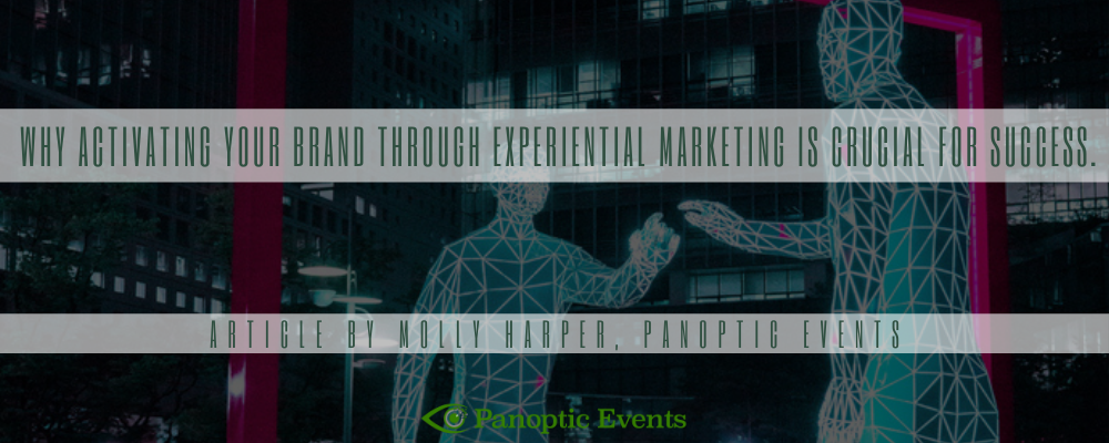 Why activating your brand through experiential marketing is crucial for success