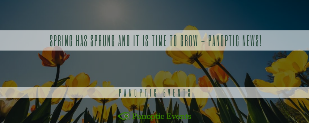 Spring has sprung and it is time to grow - Panoptic News!