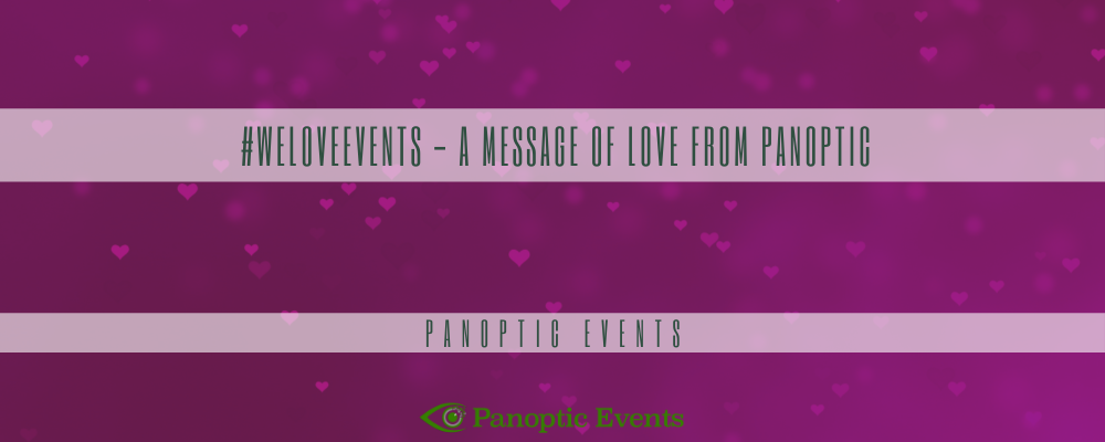 #WeLoveEvents - A message of Love from Panoptic