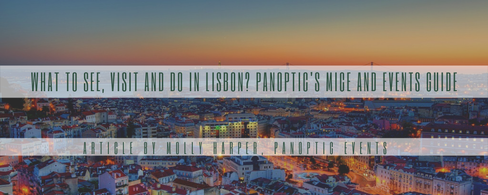 What to see, visit and do in Lisbon? Panoptic's MICE and Events Guide